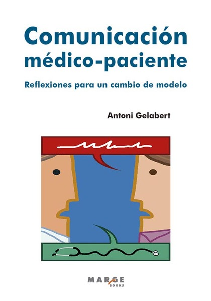 COMUNICACIÓN MÉDICO-PACIENTE : REFLEXIONES PARA UN CAMBIO DE MODELO