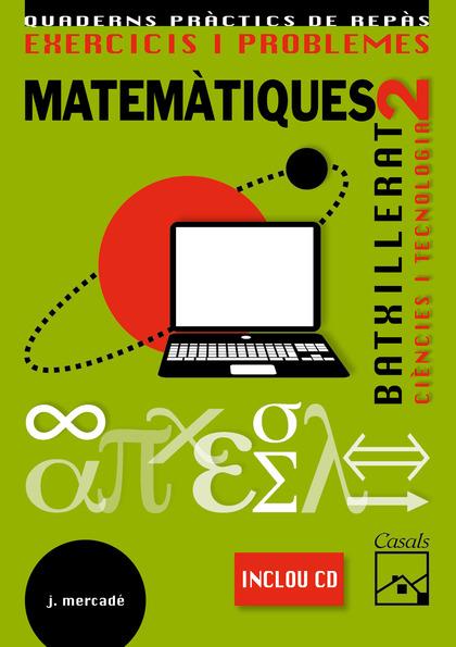 MATEMÀTIQUES,  2 BATXILLERAT, CIÈNCIES I TECNOLOGÍA. EXERCICIS I PROBLEMES