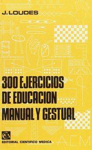 TRESCIENTOS EJERCICIOS DE EDUCACIÓN MANUAL Y GESTUAL.