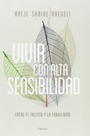 VIVIR CON ALTA SENSIBILIDAD. ENTRE EL TALENTO Y LA FRAGILIDAD