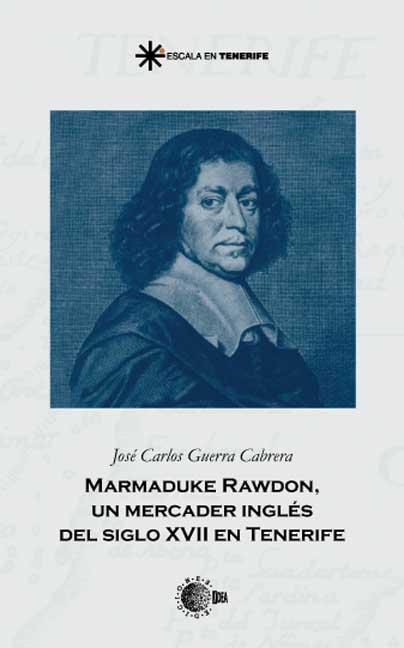 MARMADUKE RAWDON : UN MERCADER INGLÉS DEL SIGLO XVIII EN TENERIFE