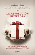 LA REVOLUCIÓN GENEROSA : POR QUÉ LA COLABORACIÓN Y EL ALTRUISMO SON EL FUTURO