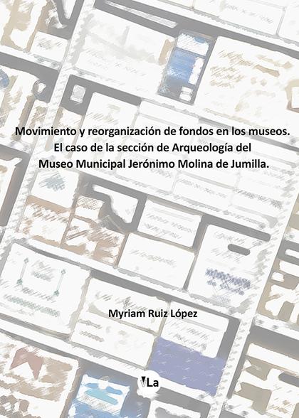 MOVIMIENTO Y REORGANIZACIÓN DE FONDOS EN LOS MUSEOS.                            EL CASO DE LA S
