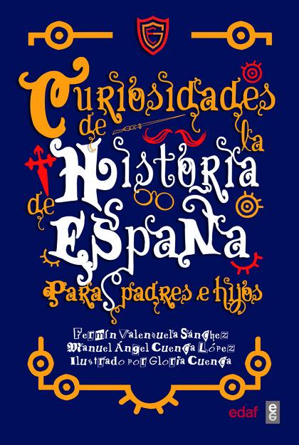 CURIOSIDADES DE LA HISTORIA DE ESPAÑA PARA PADRES E HIJOS