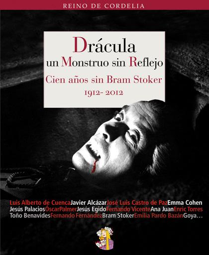 DRÁCULA, UN MONSTRUO SIN REFLEJO : CIEN AÑOS SIN BRAM STOKER, 1912-2012