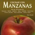 COCINAR CON MANZANAS : MÁS DE 140 RECETAS DE DESAYUNOS, BEBIDAS, APERITIVOS, SOPAS, ENSALADAS--