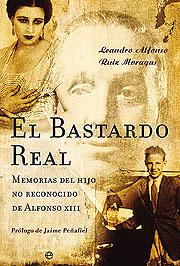 EL BASTARDO REAL: MEMORIAS DEL HIJO NO RECONOCIDO DE ALFONSO XIII