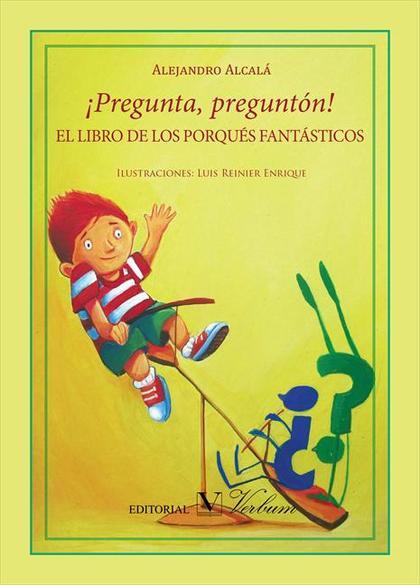 ¡PREGUNTA, PREGUNTÓN!. EL LIBRO DE LOS PORQUÉS FANTÁSTICOS