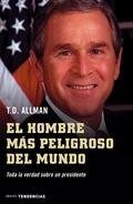EL HOMBRE MÁS PELIGROSO DEL MUNDO : TODA LA VERDAD SOBRE UN PRESIDENTE
