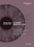 PROBLEMAS RESUELTOS DE SEÑALES ALEATORIAS Y RUIDO // COLECCIÓN: PROBLEMAS RESUEL.