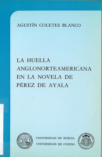 HUELLA ANGLONORTEAMERICANA EN LA NOVELA DE PÉREZ DE AYALA, LA