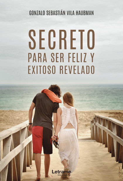 SECRETOS PARA SER FELIZ Y EXITOSO REVELADO.