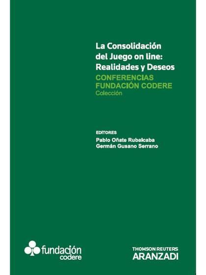 LA CONSOLIDACIÓN DEL JUEGO ON LINE : REALIDADES Y DESEOS : CONFERENCIAS FUNDACIÓN CODERE III