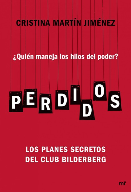 PERDIDOS : ¿QUIÉN MANEJA LOS HILOS DEL PODER? : LOS PLANES SECRETOS DEL CLUB BILDERBERG