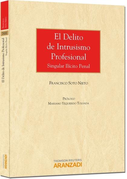 EL DELITO DE INTRUSISMO PROFESIONAL : SINGULAR ILÍCITO PENAL