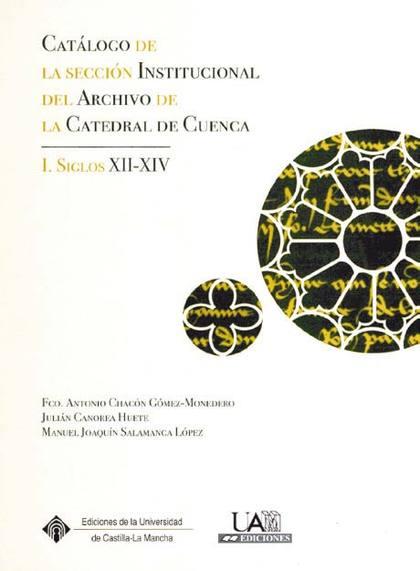 CATÁLOGO DE LA SECCIÓN INSTITUCIONAL DEL ARCHIVO DE LA CATEDRAL DE CUENCA I, SIGLOS XII-XIV