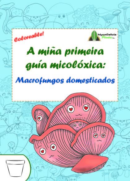A MIÑA PRIMEIRA GUÍA MICOLÓXICA: MACROFUNGOS DOMESTICADOS.