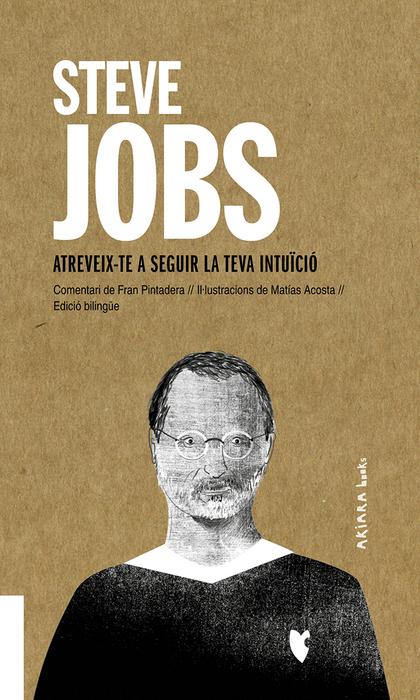 STEVE JOBS: ATREVEIX-TE A SEGUIR LA TEVA INTUÏCIÓ.