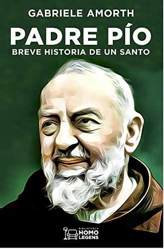 PADRE PÍO. BREVE HISTORIA DE UN SANTO