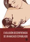 EVOLUCIÓN DESENFRENADA DE UN MACACO ESPABILADO