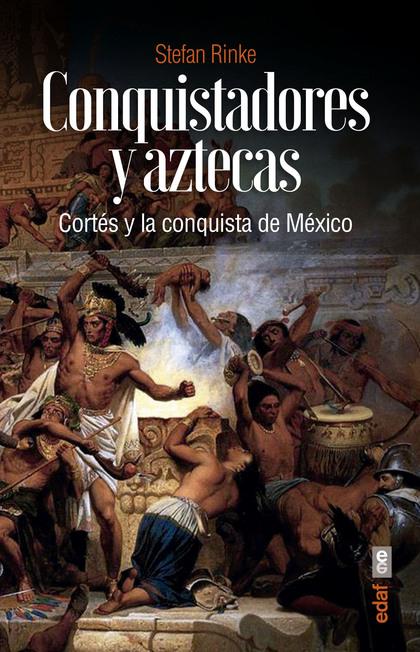 CONQUISTADORES Y AZTECAS                                                        CORTÉS Y LA CON
