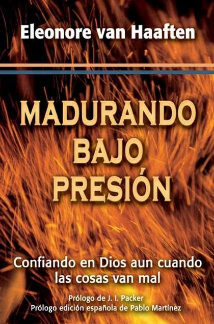 MADURANDO BAJO PRESIÓN : CONFIANDO EN DIOS AUN CUANDO LAS COSAS VAN MAL