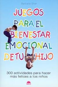 JUEGOS PARA EL BIENESTAR EMOCIONAL DE TU HIJO: 300 ACTIVIDADES PARA HA