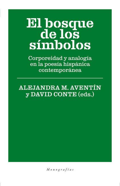 EL BOSQUE DE LOS SÍMBOLOS. CORPOREIDAD Y ANALOGÍA EN LA POESÍA HISPÁNICA CONTEMPORÁNEA