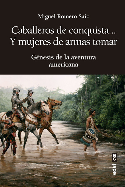 CABALLEROS DE CONQUISTA... Y MUJERES DE ARMAS TOMAR                             GÉNESIS DE LA A