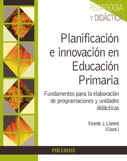 PLANIFICACIÓN E INNOVACIÓN EN EDUCACIÓN PRIMARIA. FUNDAMENTOS PARA LA ELABORACIÓN DE PROGRAMACI