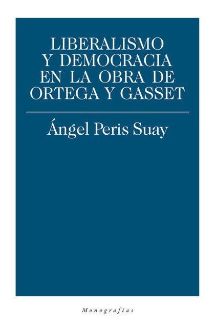 LIBERALISMO Y DEMOCRACIA EN LA OBRA DE ORTEGA Y GASSET.