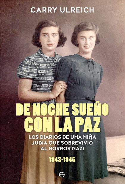 DE NOCHE SUEÑO CON LA PAZ. LOS DIARIOS DE UNA NIÑA JUDÍA QUE SOBREVIVIÓ AL HORROR NAZI (1943-19