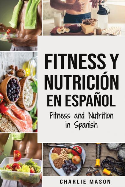 FITNESS Y NUTRICIÓN EN ESPAÑOL/FITNESS AND NUTRITION IN SPANISH