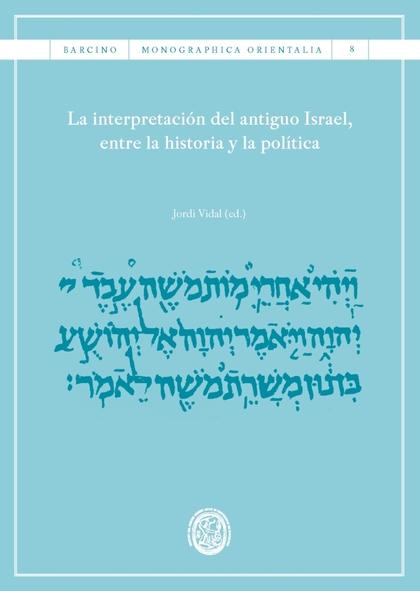 LA INTERPRETACIÓN DEL ANTIGUO ISRAEL, ENTRE LA HISTORIA Y LA POLÍTICA.