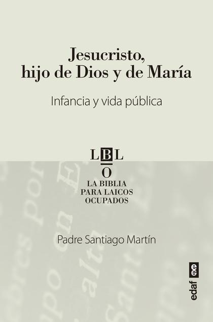 JESUCRISTO, HIJO DE DIOS Y DE MARÍA                                             INFANCIA Y VIDA