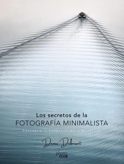 LOS SECRETOS DE LA FOTOGRAFÍA MINIMALISTA. CONCEPTO - COMPOSICIÓN - ESTÉTICA