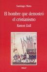 EL HOMBRE QUE DEMOSTRÓ EL CRISTIANISMO. RAMON LLULL