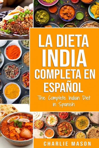 LA DIETA INDIA COMPLETA EN ESPAÑOL/ THE COMPLETE INDIAN DIET IN SPANISH