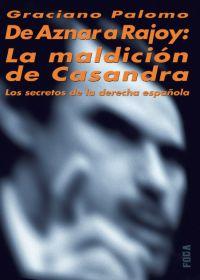 DE AZNAR A RAJOY: LA MALDICIÓN DE CASANDRA : LOS SECRETOS DE LA DERECH