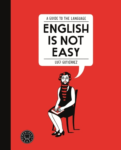 ENGLISH IS NOT EASY. A GUIDE TO THE LANGUAGE