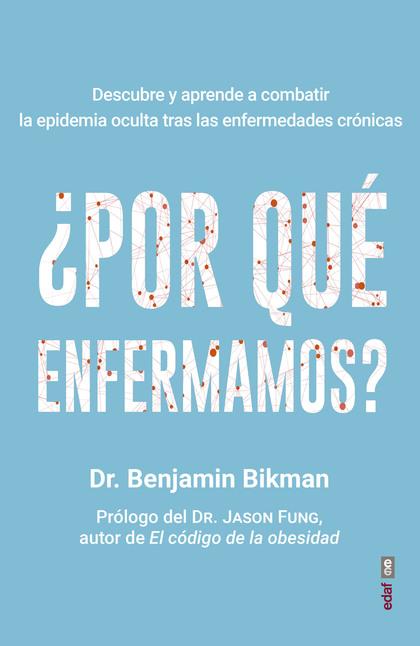 ¿POR QUÉ ENFERMAMOS?. DESCUBRE Y APRENDE A COMBATIR LA EPIDEMIA OCULTA TRAS LAS ENFERMEDADES CR