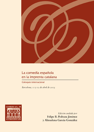 LA COMEDIA ESPAÑOLA EN LA IMPRENTA CATALANA (COLOQUIO INTERNACIONAL LA COMEDIA ESPAÑOLA EN LA C