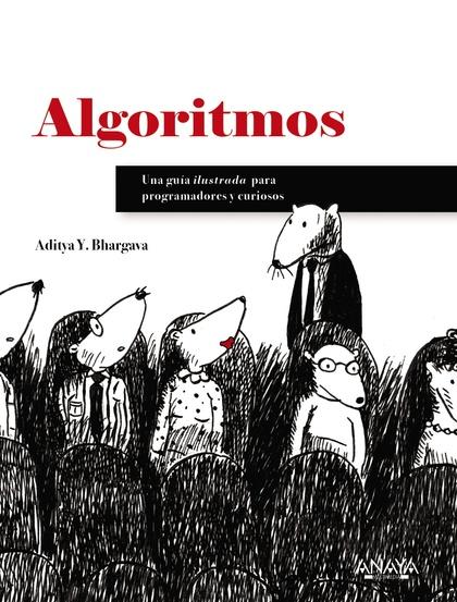 ALGORITMOS. GUÍA ILUSTRADA PARA PROGRAMADORES Y CURIOSOS.