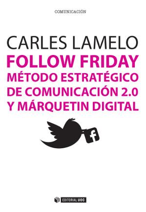 FOLLOW FRIDAY : MÉTODO ESTRATÉGICO DE COMUNICACIÓN 2.0 Y MARKETING DIGITAL