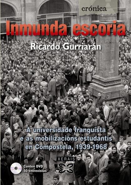 INMUNDA ESCORIA : A UNIVERSIDADE FRANQUISTA E AS MOBILIZACIÓNS ESTUDANTÍS EN COMPOSTELA, 1939-1
