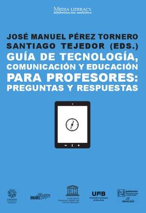 GUÍA DE TECNOLOGÍA, COMUNICACIÓN Y EDUCACIÓN PARA PROFESORES : PREGUNTAS Y RESPUESTAS