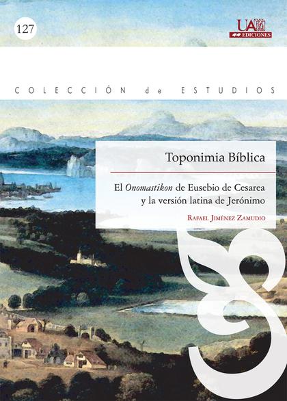 TOPONIMIA BÍBLICA : EL ONOMASTIKON DE EUSEBIO DE CESAREA Y LA VERSIÓN LATINA DE JERÓNIMO