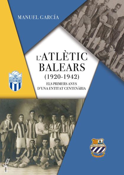 L´ATLÈTIC BALEARS (1920-1942). ELS PRIMERS ANYS D´UNA ENTITAT CENTENÀRIA