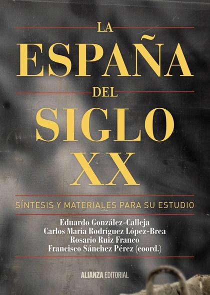LA ESPAÑA DEL SIGLO XX : SÍNTESIS Y MATERIALES PARA SU ESTUDIO