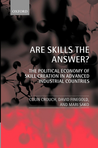 ARE SKILLS THE ANSWER? (THE POLITICAL ECONOMY OF SKILL CREATION IN ADVANCED INDU